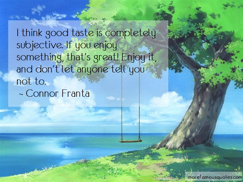 Connor Franta Quotes: I think good taste is completely