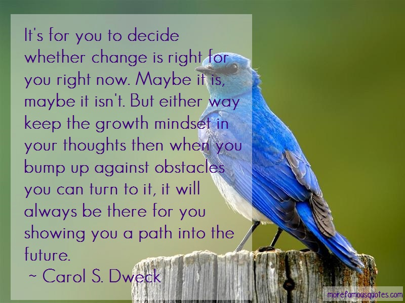 Carol S. Dweck Quotes: Its for you to decide whether change is