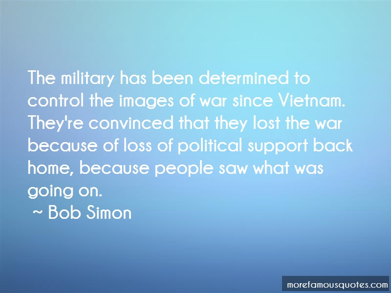 Bob Simon Quotes: The military has been determined to