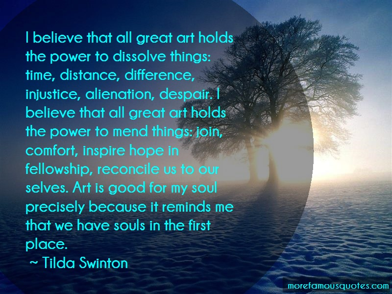 Tilda Swinton Quotes: I believe that all great art holds the