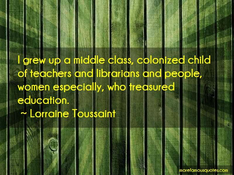 Lorraine Toussaint Quotes: I grew up a middle class colonized child