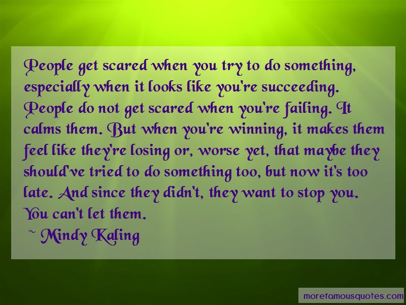 Mindy Kaling Quotes: People get scared when you try to do