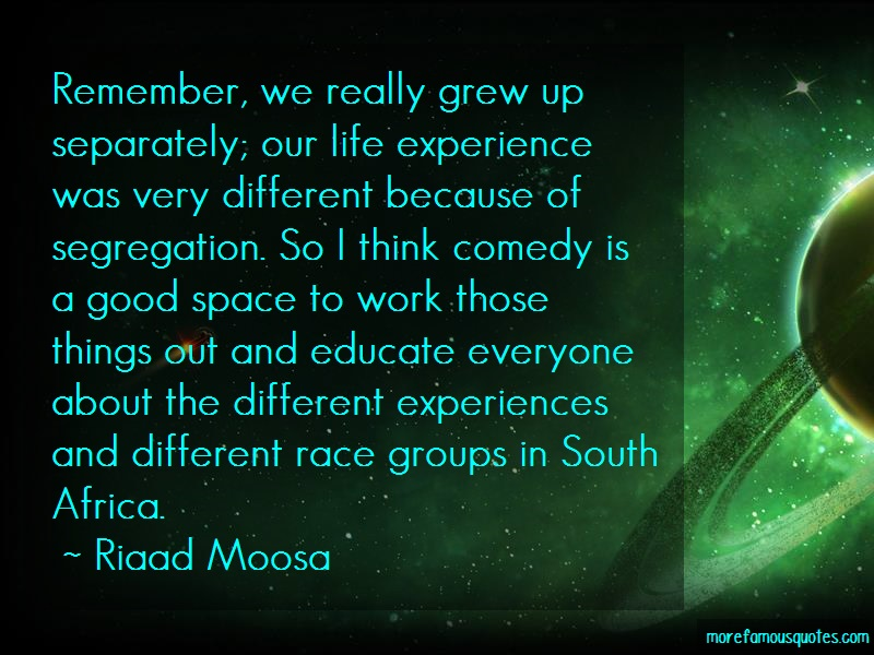 Riaad Moosa Quotes: Remember We Really Grew Up Separately