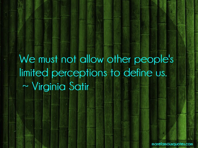 Virginia Satir Quotes: We must not allow other peoples limited