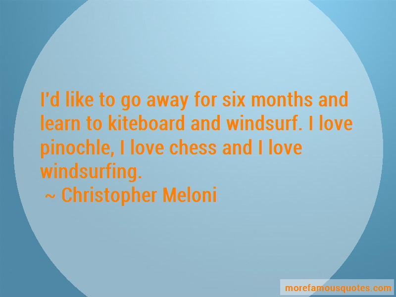 Christopher Meloni Quotes: Id like to go away for six months and