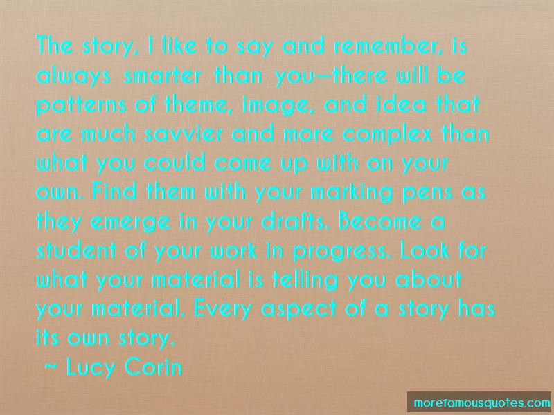 Lucy Corin Quotes: The Story I Like To Say And Remember Is