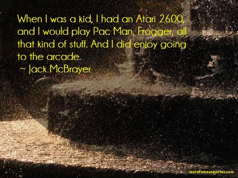 Jack McBrayer Quotes: When i was a kid i had an atari 2600 and