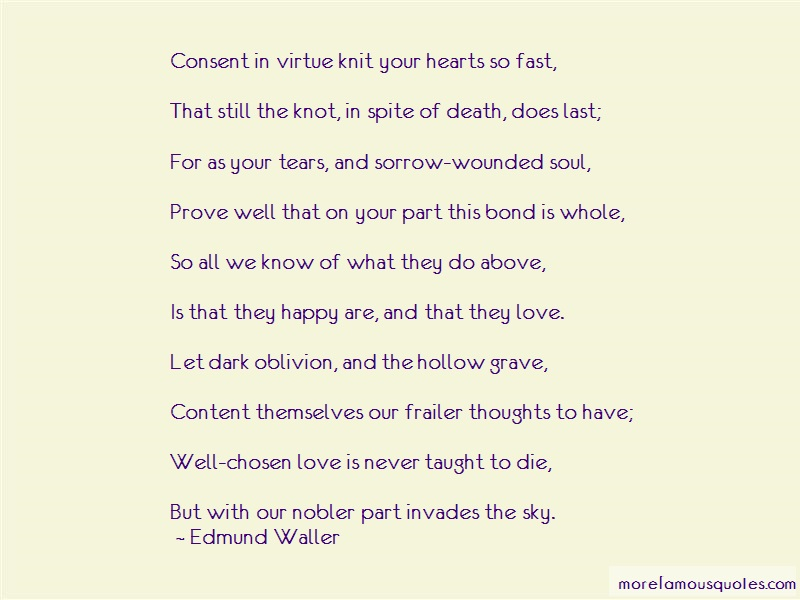 Edmund Waller Quotes: Consent in virtue knit your hearts so