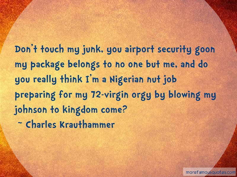 Charles Krauthammer Quotes: Dont Touch My Junk You Airport Security