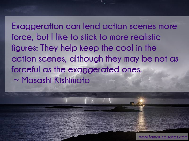 Masashi Kishimoto Quotes: Exaggeration Can Lend Action Scenes More