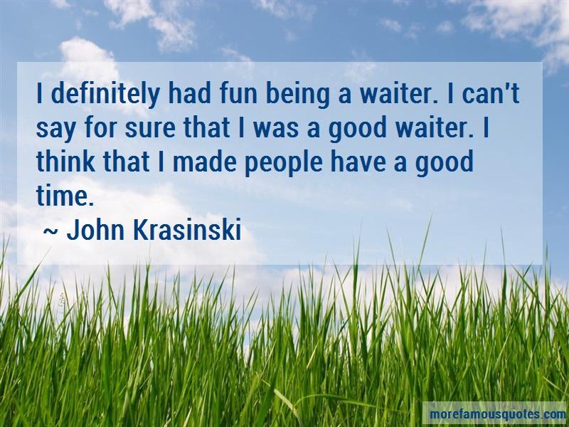 John Krasinski Quotes: I definitely had fun being a waiter i