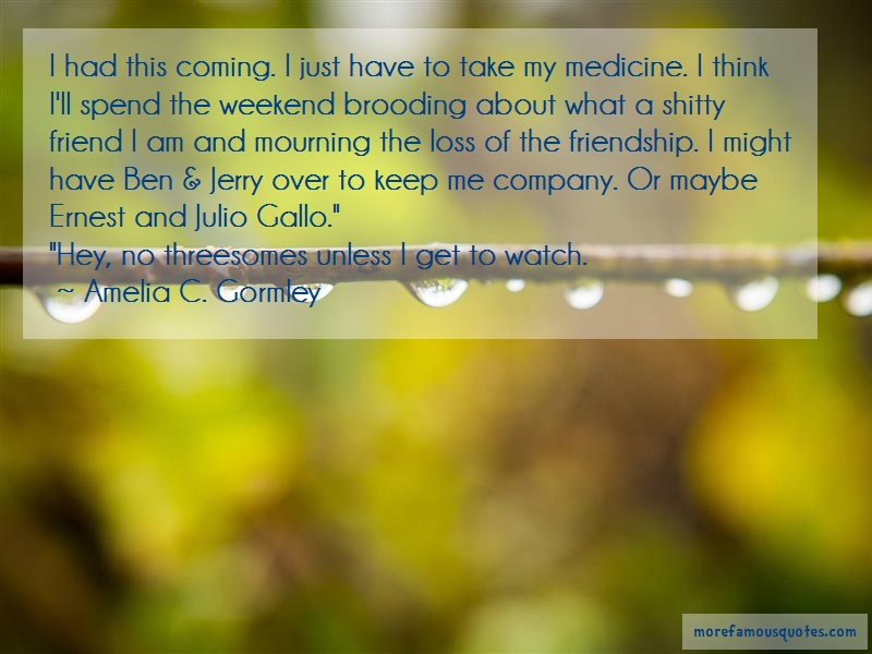 Amelia C. Gormley Quotes: I had this coming i just have to take my
