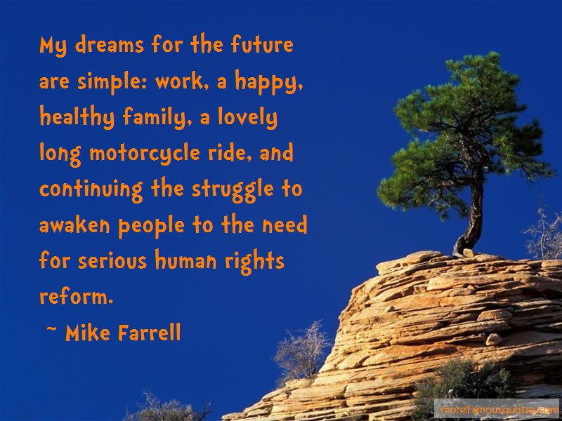 Mike Farrell Quotes: My dreams for the future are simple work