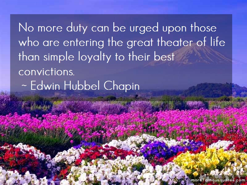 Edwin Hubbel Chapin Quotes: No More Duty Can Be Urged Upon Those Who