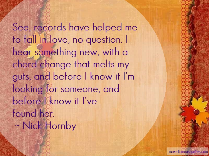 Nick Hornby Quotes: See records have helped me to fall in