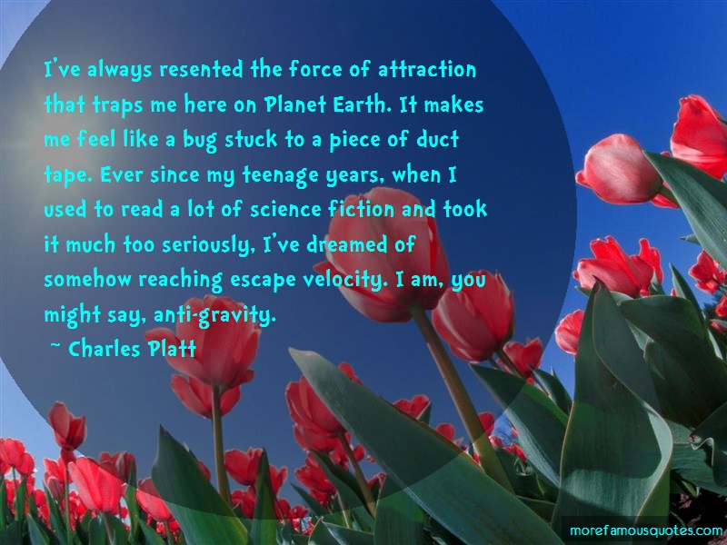 Charles Platt Quotes: Ive Always Resented The Force Of