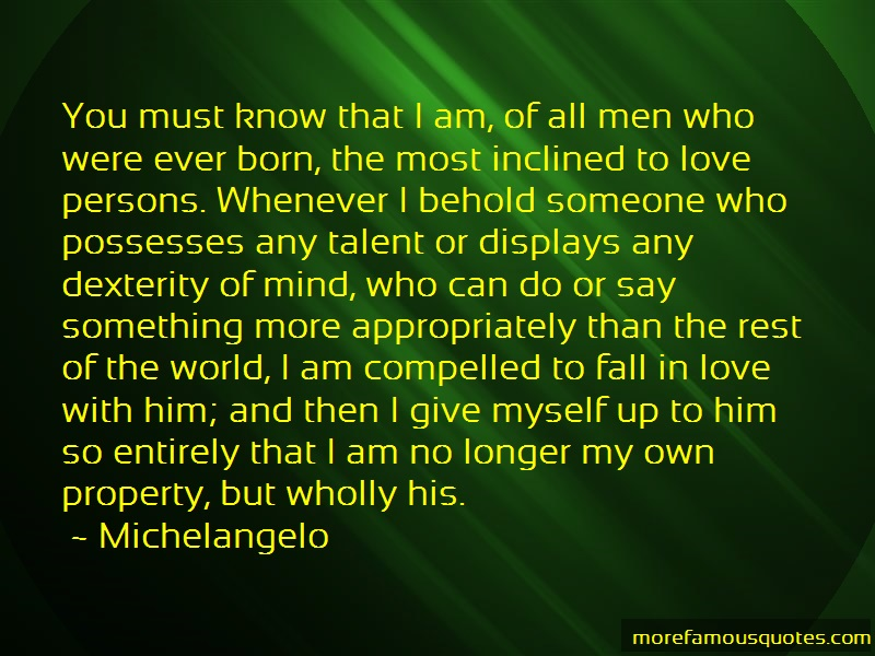 Michelangelo Quotes: You must know that i am of all men who