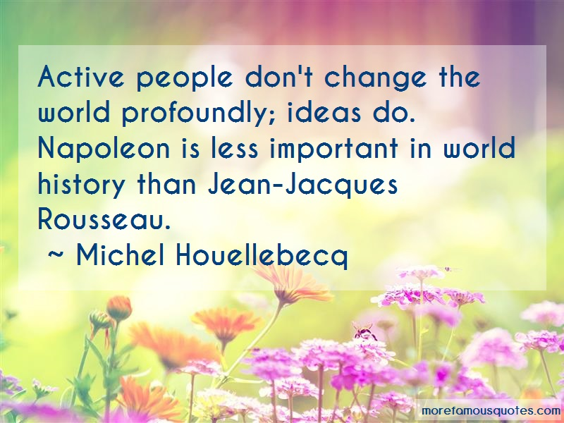 Michel Houellebecq Quotes: Active People Dont Change The World