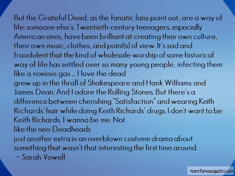 Sarah Vowell Quotes: But The Grateful Dead As The Fanatic