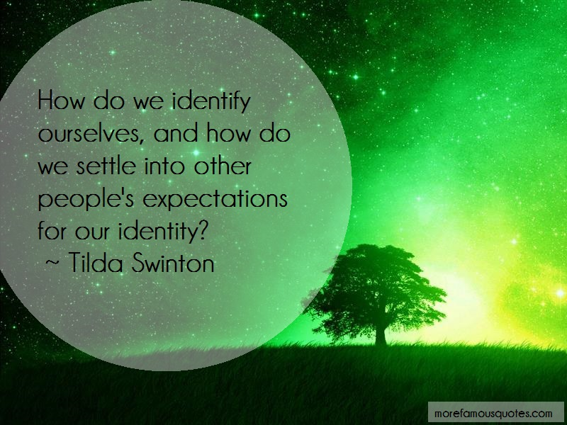 Tilda Swinton Quotes: How do we identify ourselves and how do