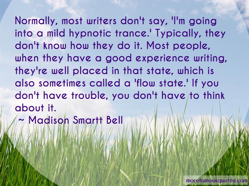 Madison Smartt Bell Quotes: Normally Most Writers Dont Say Im Going