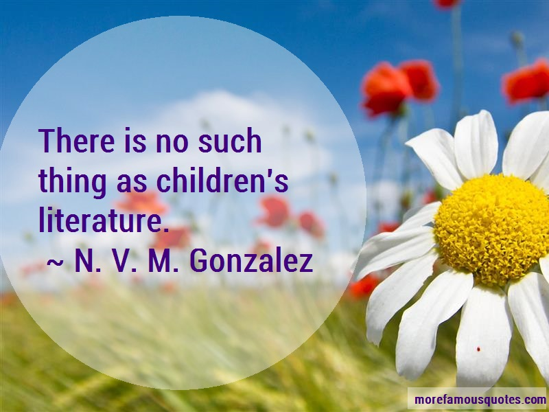 n v m gonzalez Literature is an affair of letters, nvm gonzalez once said a teacher, author, journalist and essayist, gonzalez is one of the most widely recognized, anthologized and closely studied among filipino writers.