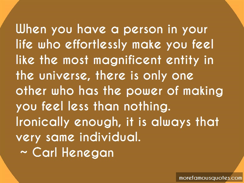 Carl Henegan Quotes: When You Have A Person In Your Life Who