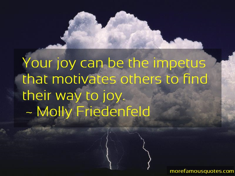 Molly Friedenfeld Quotes: Your Joy Can Be The Impetus That