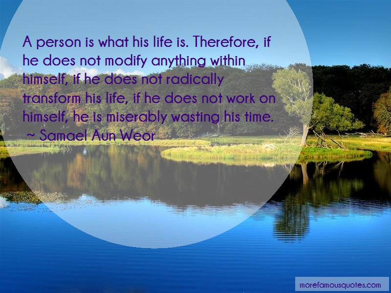 Samael Aun Weor Quotes: A person is what his life is therefore