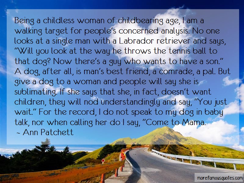 Ann Patchett Quotes: Being a childless woman of childbearing