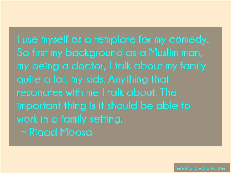 Riaad Moosa Quotes: I Use Myself As A Template For My Comedy