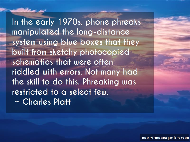 Charles Platt Quotes: In The Early 1970s Phone Phreaks
