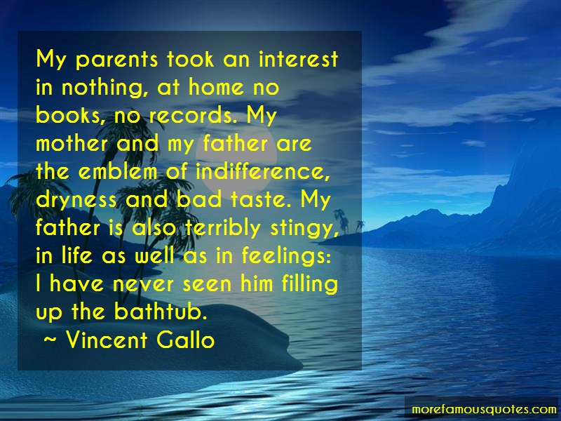 Vincent Gallo Quotes: My parents took an interest in nothing