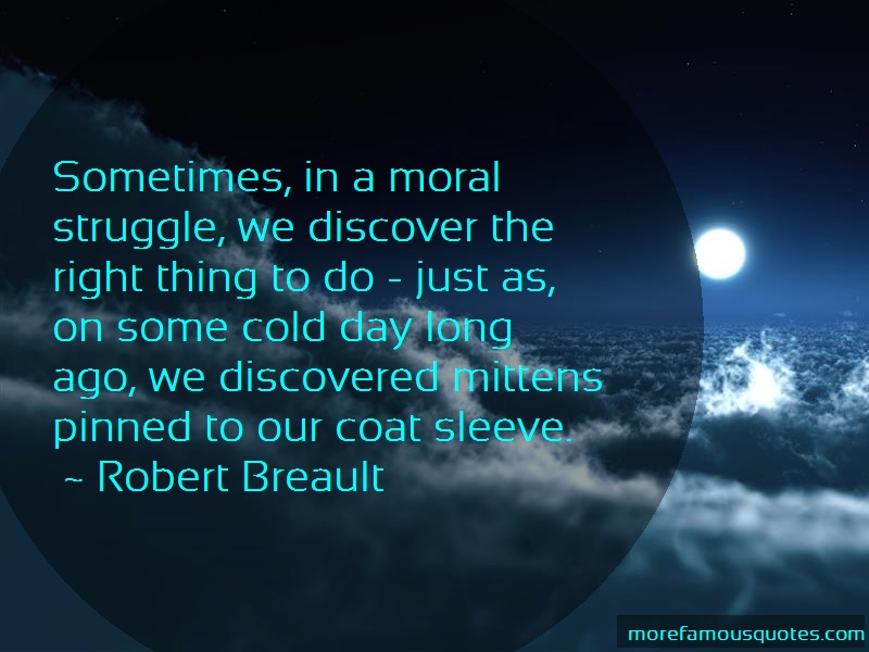 Robert Breault Quotes: Sometimes in a moral struggle we