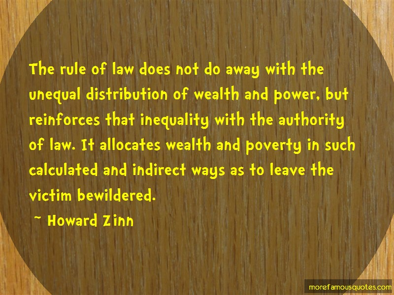 Howard Zinn Quotes: The rule of law does not do away with