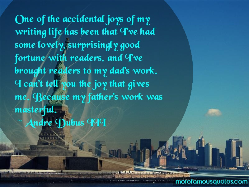 Andre Dubus III Quotes: One Of The Accidental Joys Of My Writing