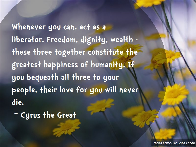 Cyrus The Great Quotes: Whenever you can act as a liberator