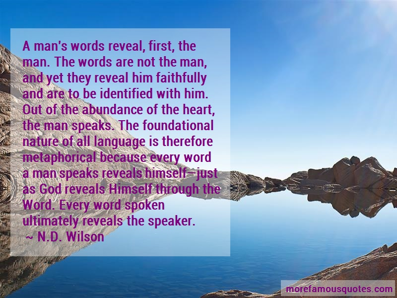 N.D. Wilson Quotes: A mans words reveal first the man the