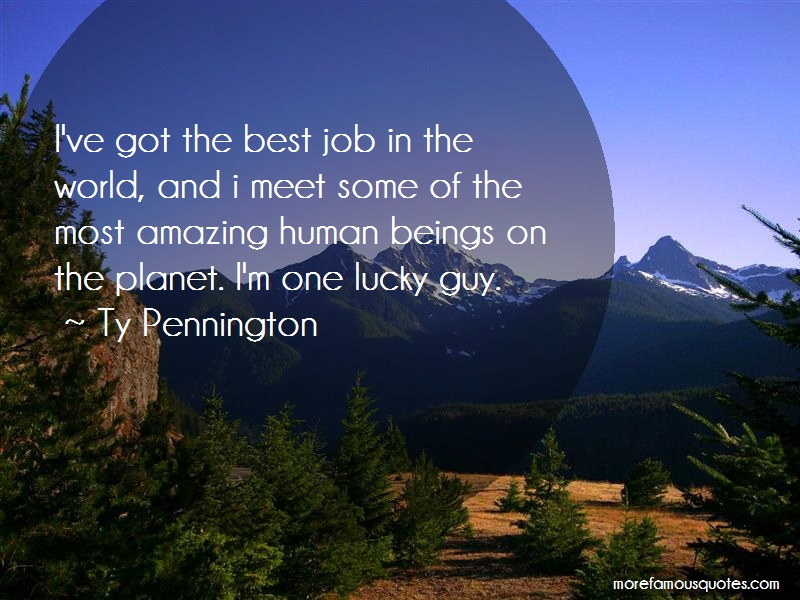 Ty Pennington Quotes: Ive got the best job in the world and i
