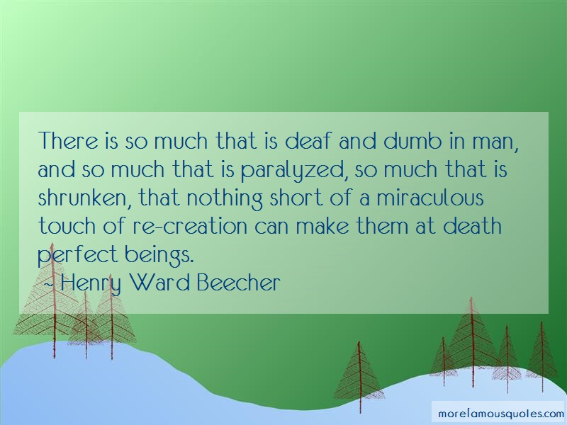 Henry Ward Beecher Quotes: There is so much that is deaf and dumb