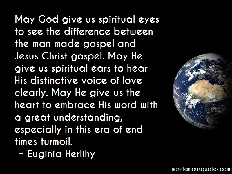 Euginia Herlihy Quotes: May god give us spiritual eyes to see