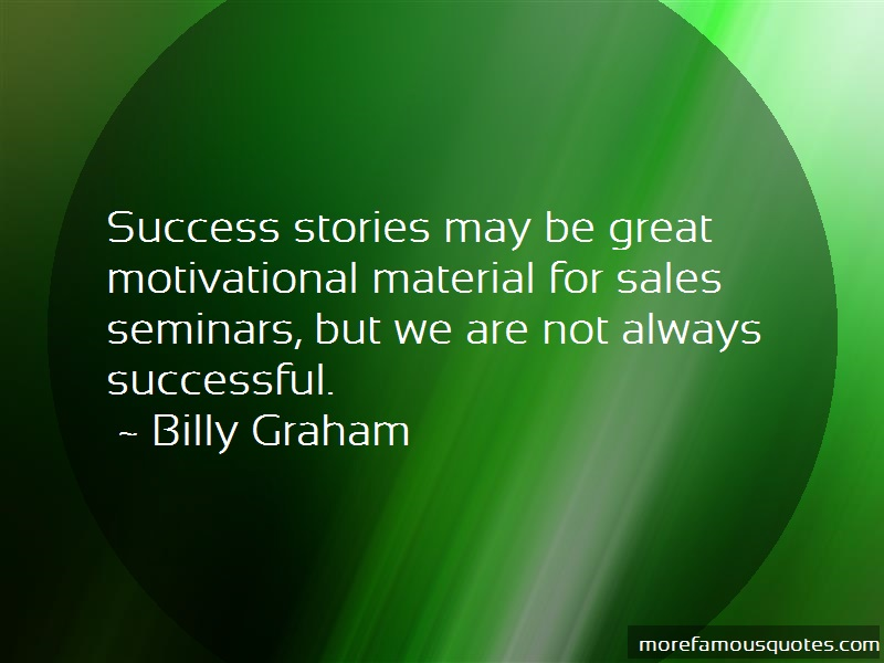 Billy Graham Quotes: Success Stories May Be Great
