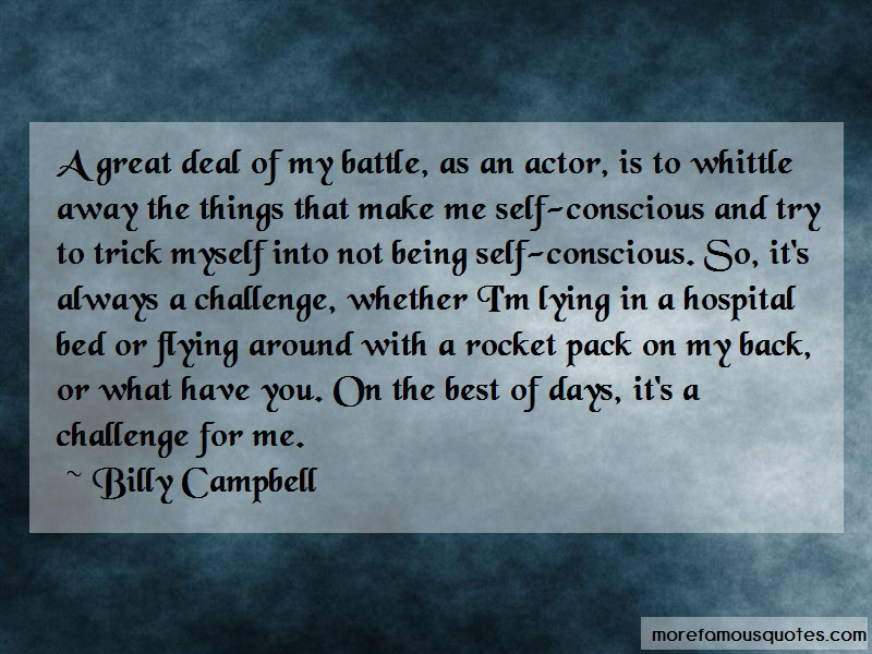 Billy Campbell Quotes: A great deal of my battle as an actor is