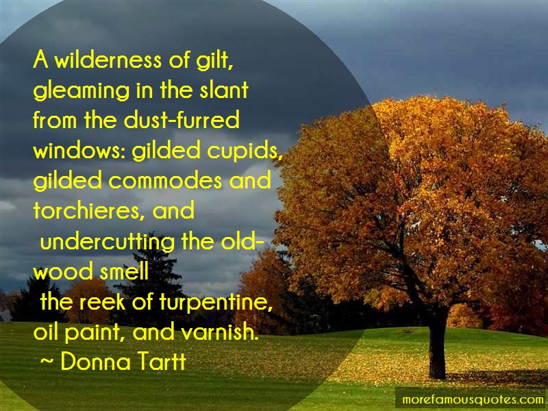 Donna Tartt Quotes: A wilderness of gilt gleaming in the