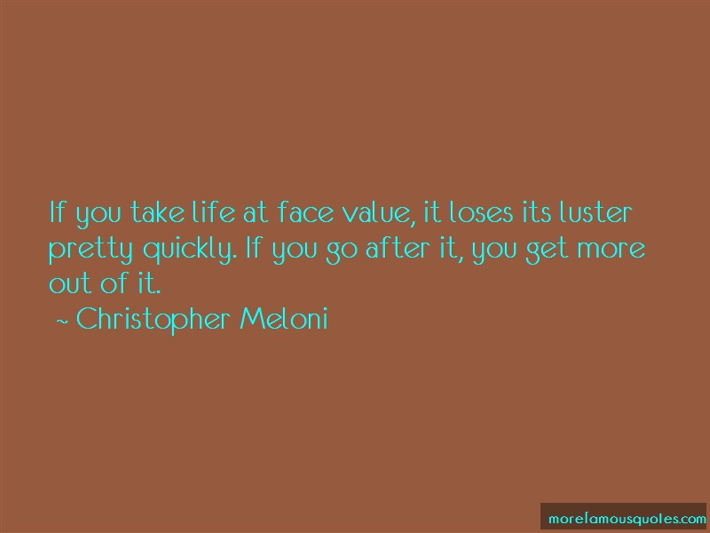 Christopher Meloni Quotes: If you take life at face value it loses