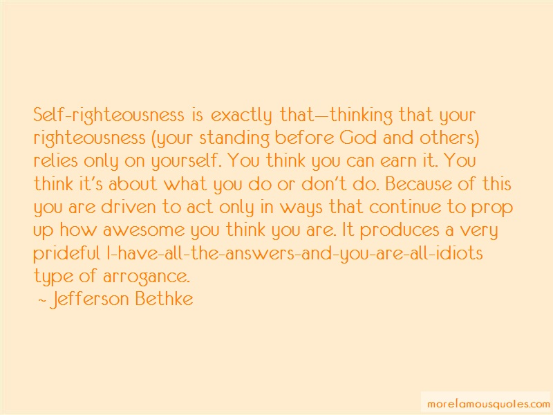 Jefferson Bethke Quotes: Self righteousness is exactly