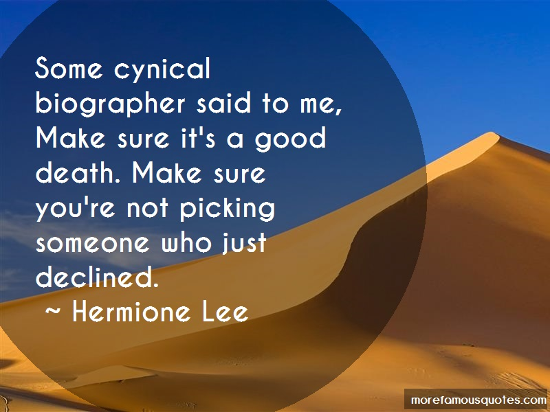 Hermione Lee Quotes: Some cynical biographer said to me make