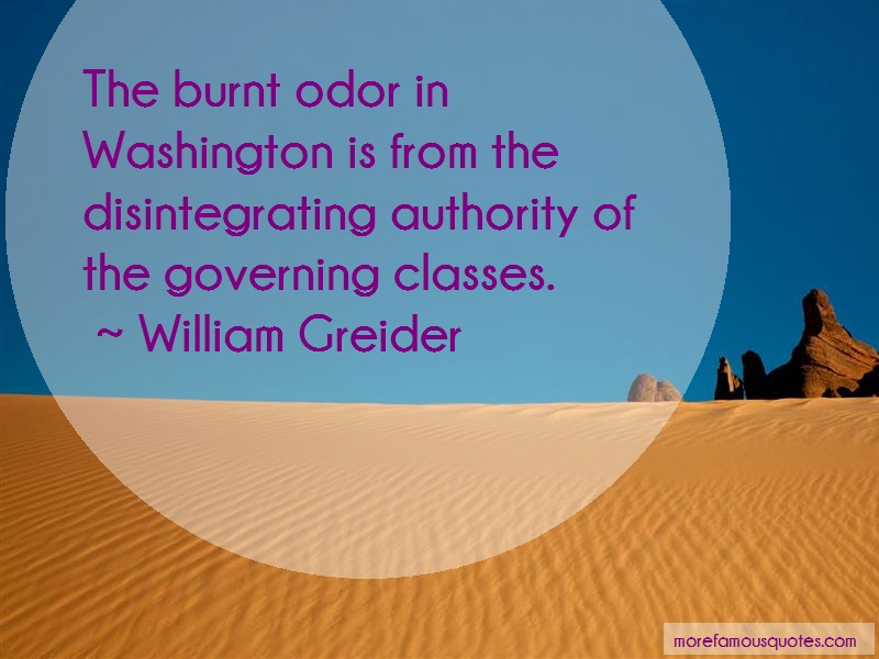 William Greider Quotes: The burnt odor in washington is from the