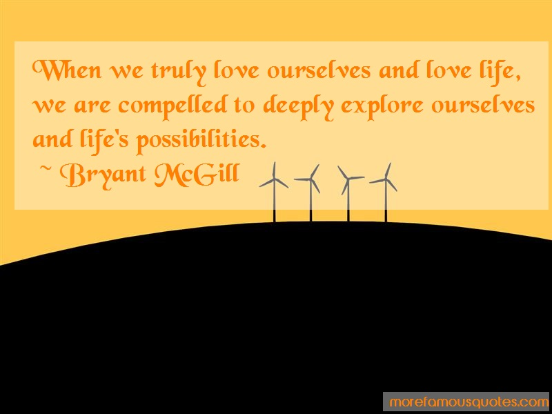 Bryant McGill Quotes: When we truly love ourselves and love