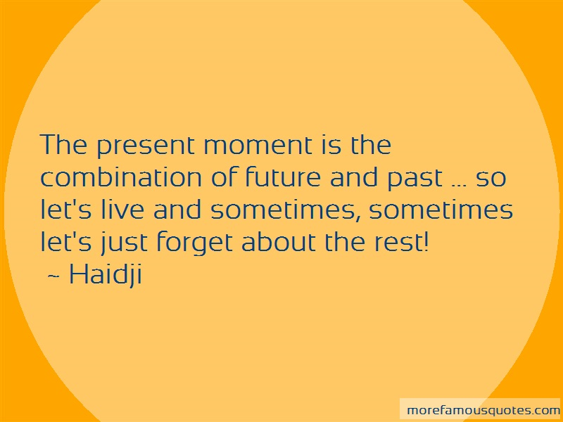 Haidji Quotes: The present moment is the combination of